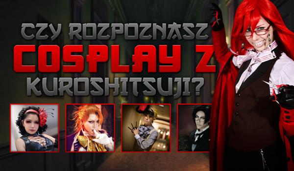 Czy rozpoznasz cosplay z Kuroshitsuji?