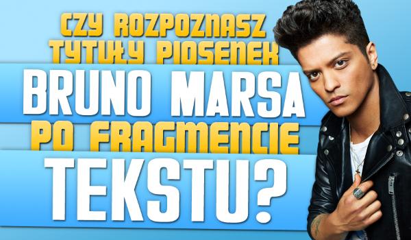 Rozpoznasz tytuły piosenek Bruno Marsa po fragmencie tekstu?