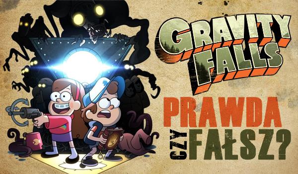 """Prawda czy fałsz z """"Gravity Falls""""!"""