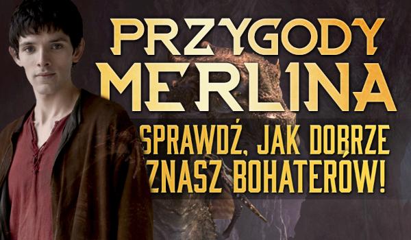 """""""Przygody Merlina"""" – Sprawdź, jak dobrze znasz bohaterów!"""