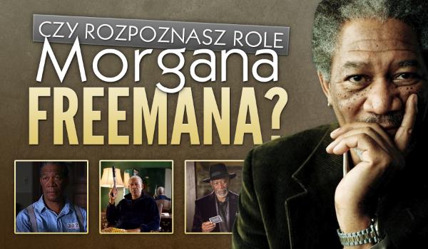 Czy rozpoznasz role Morgana Freemana?