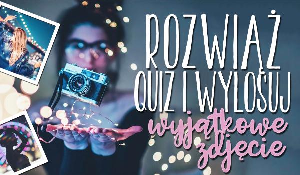 Rozwiąż ten quiz i wylosuj wyjątkowe zdjęcie!