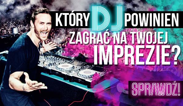 Który DJ powinien zagrać na Twojej imprezie?