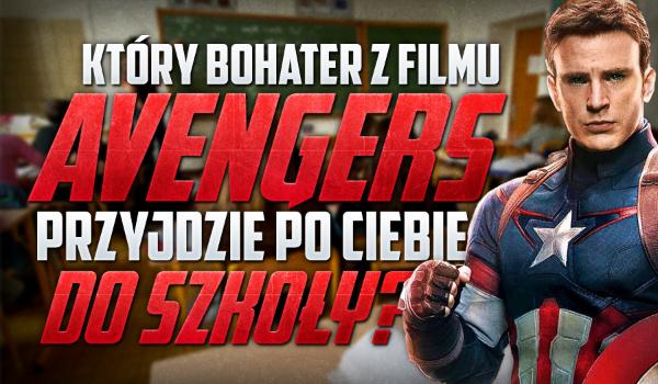 """Kto z filmu """"Avengers"""" przyjdzie po Ciebie do szkoły?"""