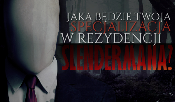Jaka będzie Twoja specjalizacja w rezydencji Slendermana?