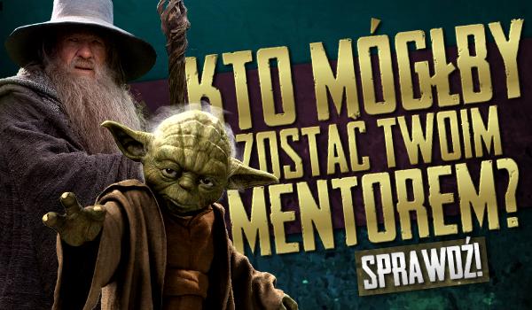 Kto mógłby zostać Twoim mentorem?
