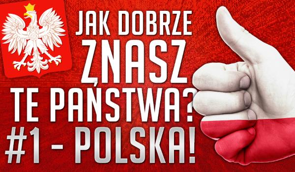 Jak dobrze znasz te państwa? #1 – POLSKA!