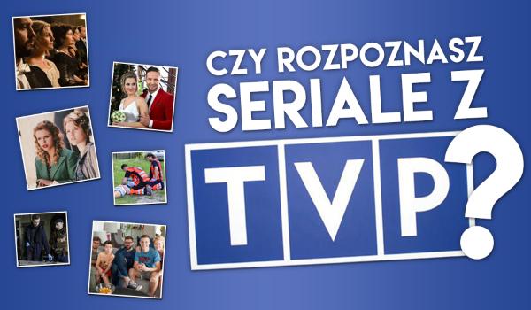 Czy rozpoznasz seriale z TVP?