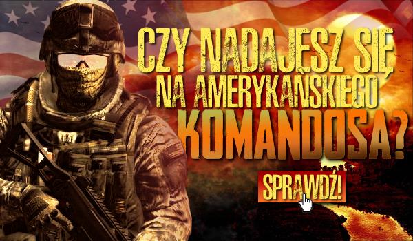 Czy nadajesz się na amerykańskiego komandosa?