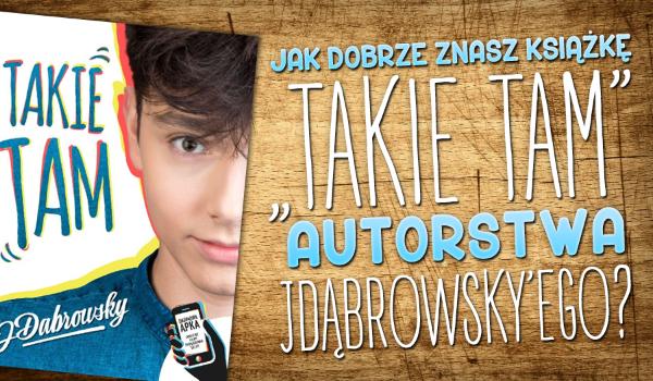 """Jak dobrze znasz książkę """"Takie tam"""" autorstwa Jana Dąbrowskiego (JDabrowsky'ego)?"""