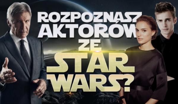 """Czy rozpoznasz aktorów z """"Gwiezdnych wojen""""?"""