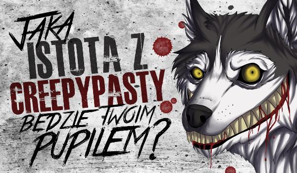 Jaka istota z Creepypasty zostanie Twoim pupilem domowym?