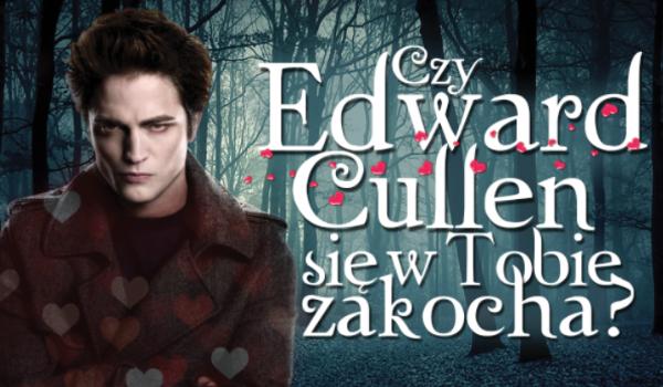 Czy Edward Cullen zakochałby się w Tobie?