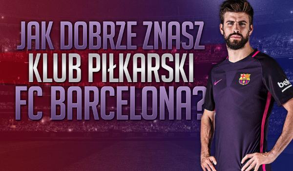 Jak dobrze znasz klub piłkarski FC Barcelona?