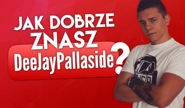 Jak dobrze znasz DeeJayPallaside? Sprawdź!