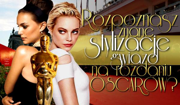 Rozpoznasz znane stylizacje gwiazd na rozdaniu Oscarów?