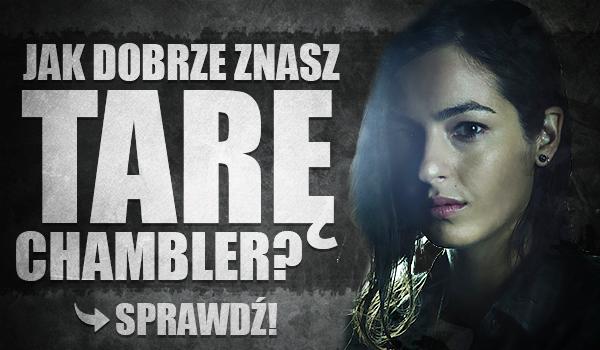 Jak dobrze znasz Tarę Chambler?