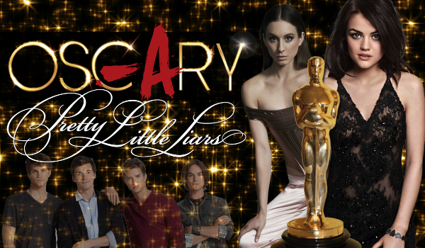 Rozdanie Oskarów – Pretty Little Liars!