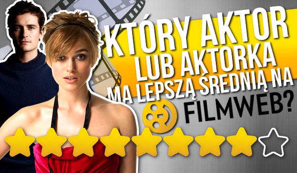 Czy zgadniesz, który aktor/aktorka ma na Filmwebie lepszą średnią głosów? #1