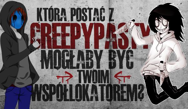 Która Creepypasta powinna w przyszłości zostać Twoim współlokatorem?