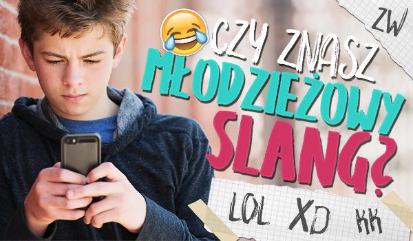 Czy znasz slang młodzieżowy?