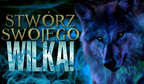 Stwórz swojego wilka!