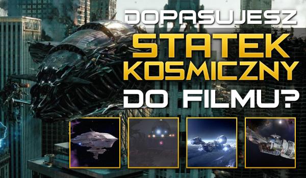 Dopasujesz statek kosmiczny do filmu?