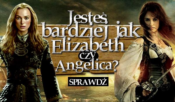 Jesteś bardziej jak Elizabeth czy Angelica?