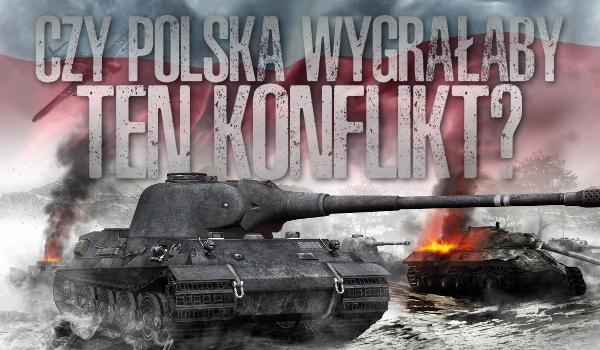 Czy Polska wygrałaby ten konflikt?