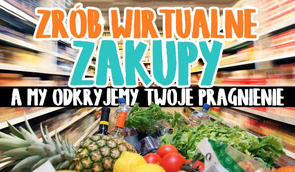 Zrób wirtualne zakupy w supermarkecie, a odkryjemy Twoje ukryte pragnienie!