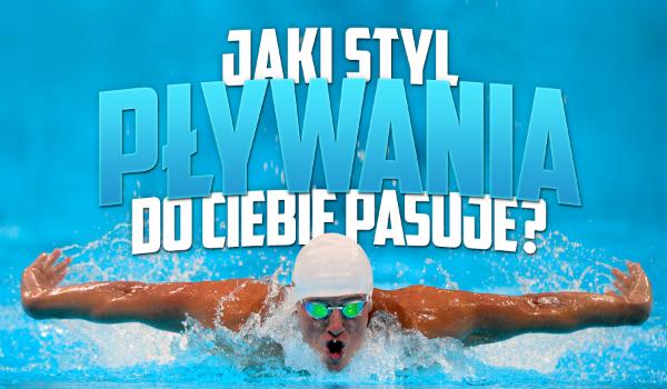Jaki styl pływania do Ciebie pasuje?