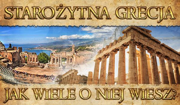 Starożytna Grecja – jak wiele o niej wiesz?