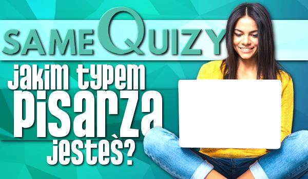 Jakim typem pisarza z sameQuizy.pl jesteś?