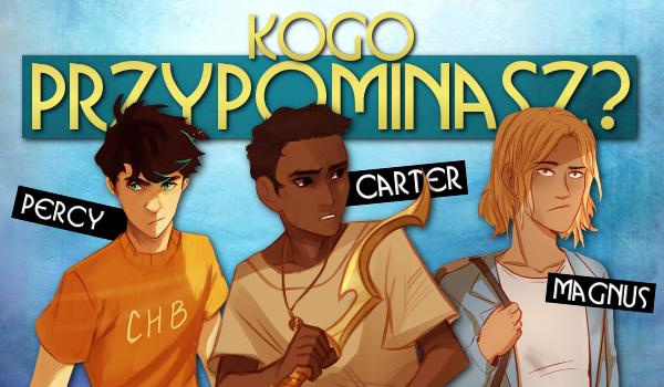 Bardziej przypominasz Percy'ego Jacksona, Magnusa Chase'a czy Cartera Kane'a?