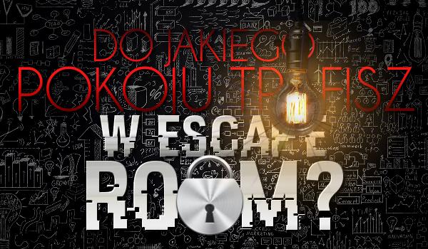 Do jakiego trafisz pokoju w Escape Room?