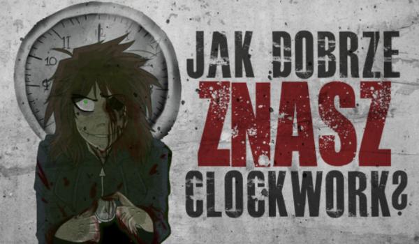 Jak dobrze znasz Clockwork?