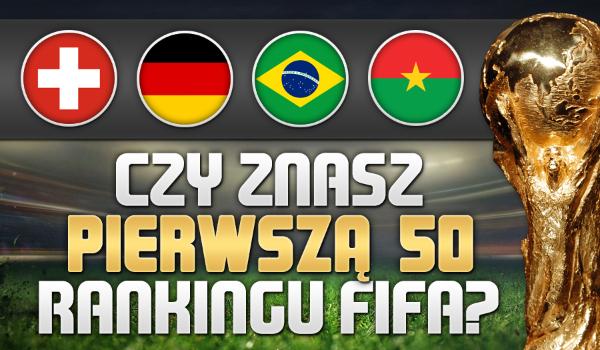 Czy znasz pierwszą 50 rankingu FIFA?