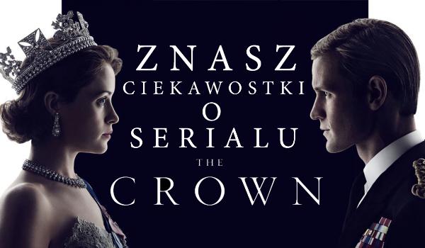 Czy znasz ciekawostki o tym filmie/serialu? #1 – The Crown