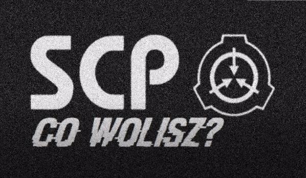 Co wolisz? – SCP!