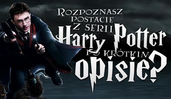 """Czy rozpoznasz postacie z serii """"Harry Potter"""" po krótkim opisie?"""