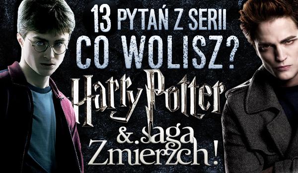 """13 pytań z serii """"Co wolisz?"""" – Harry Potter & Saga Zmierzch!"""