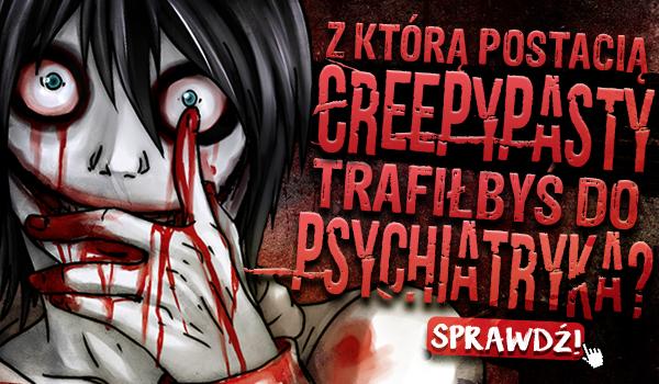 Z którą postacią z Creepypasty trafiłbyś do psychiatryka?