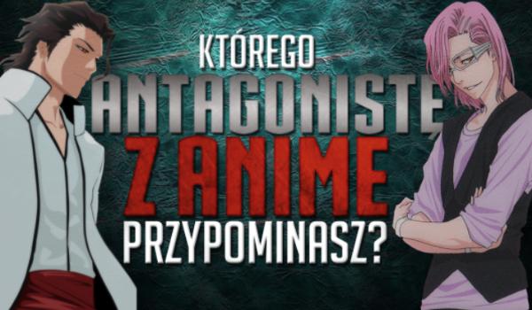 Którego antagonistę z anime przypominasz?