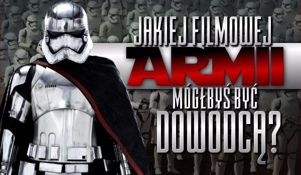 Jakiej filmowej armii mógłbyś być dowódcą?