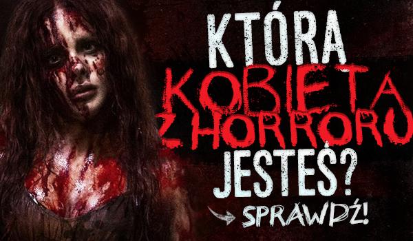 Którą kobietą z horroru jesteś?