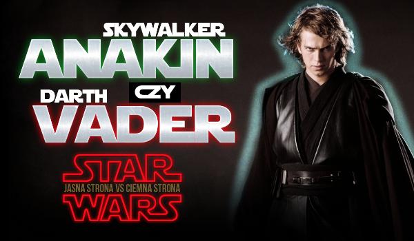 Anakin Skywalker czy Darth Vader?