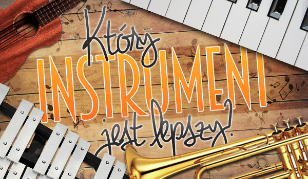 Który instrument jest lepszy?