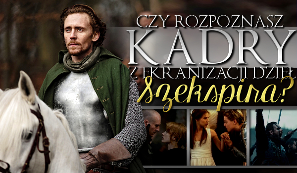 Czy rozpoznasz kadry z ekranizacji i adaptacji sztuk Szekspira?