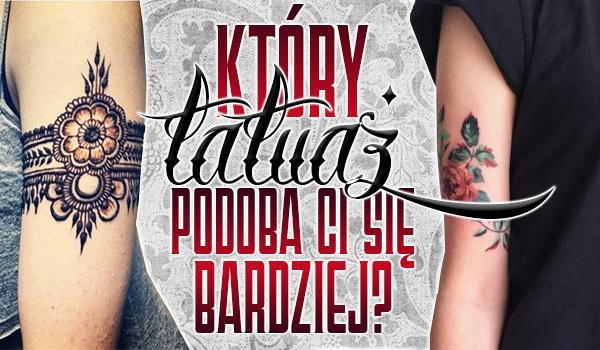 Który tatuaż podoba Ci się bardziej?