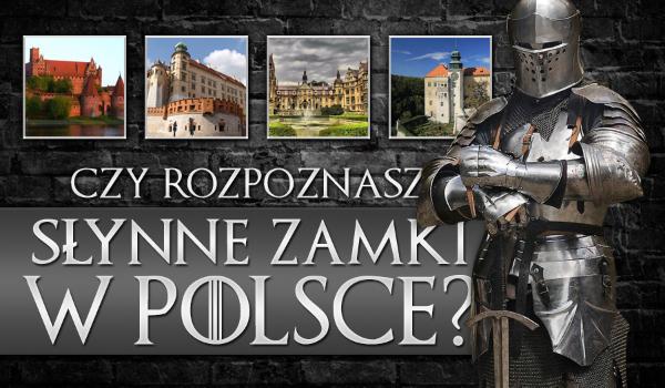 Czy rozpoznasz słynne zamki w Polsce?